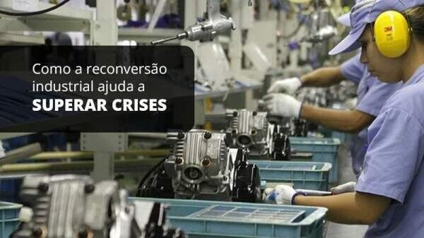 Como A Reconversao Industrial Ajuda A Superar Crises Post (1) - Quero montar uma empresa